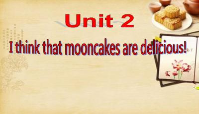 I think that mooncakes are delicious!课件分析PPT